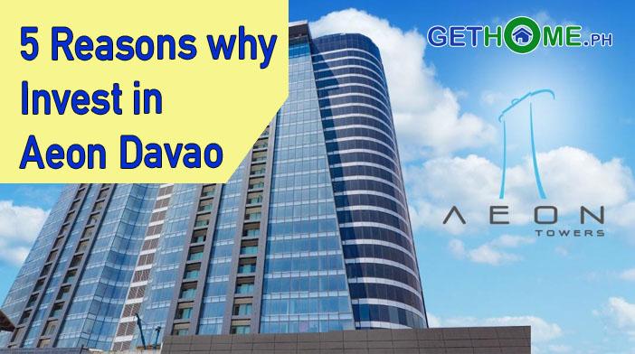 5 Reasons why Invest with Aeon Davao Condominium